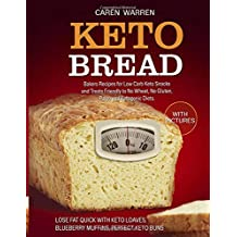 Keto Bread: Bakers Recipes for Low-Carb Keto Snacks and Treats for No Wheat, No Gluten, Paleo and Ketogenic Diets. (keto loaves, blueberry muffins, keto buns and keto cloud bread)