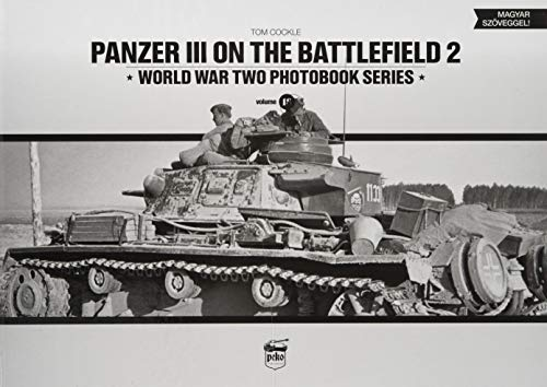 Panzer III on the Battlefield. Volume 2 (World War Two Photobook Series)