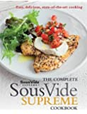 The Complete Sous Vide Supreme Cookbook: Easy, delicious, state-of-the-art cooking