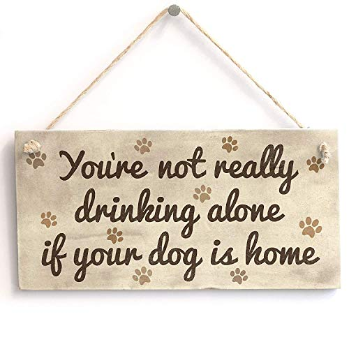 in the Ivy You're Not Really Drinking Alone If Your Dog is Home Funny Wooden Sign Home Decor Wall Hanging Plaque