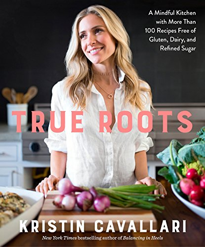 True Roots: A Mindful Kitchen with More Than 100 Recipes Free of Gluten, Dairy, and Refined Sugar cover