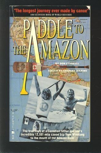 Paddle to the Amazon: The Ultimate 12,000-Mile Canoe Adventure by Starkell, Don (1988) Mass Market Paperback