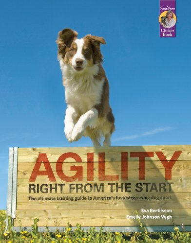 Agility Right from the Start: The ultimate training guide to America's fastest-growing dog sport