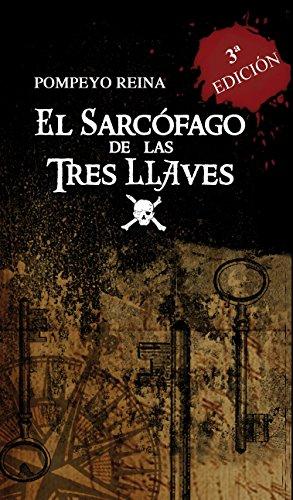 Descargar Libro El Sarcófago De Las Tres Llaves: La Leyenda Del Pirata Amaro Pargo Pompeyo Reina