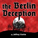 The Berlin Deception Audiobook by Jeffrey Vanke Narrated by Ian Russell