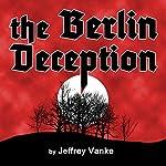 The Berlin Deception | Jeffrey Vanke