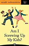 Am I Screwing Up My Kids?: 8 Foundational Concepts to Close the Conscious Parenting Gap