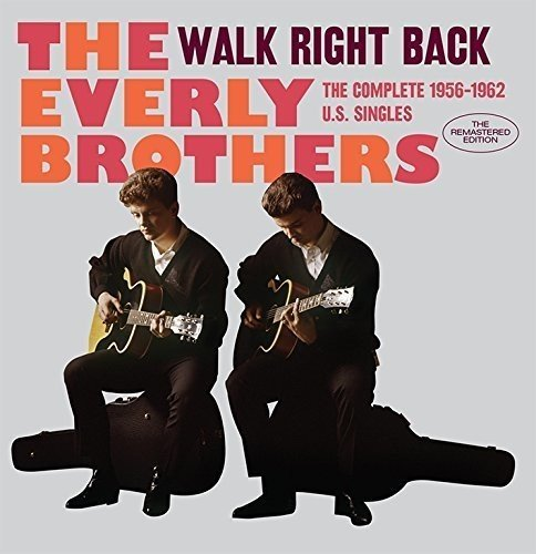 EVERLY BROTHERS - Walk Right Back: Complete 1956-1962 U.S. Singles