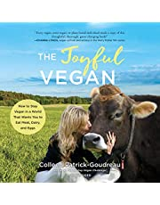 The Joyful Vegan: How to Stay Vegan in a World That Wants You to Eat Meat, Dairy, and Egg