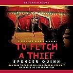 To Fetch a Thief: A Chet and Bernie Mystery   Spencer Quinn