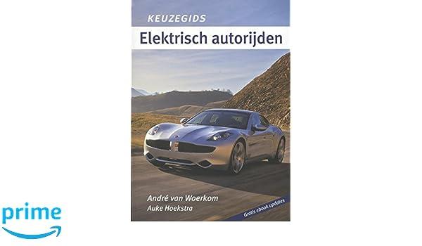 Elektrisch autorijden (Keuzegids): Amazon.es: Andre van Woerkom, André van Woerkom, Auke Hoekstra, Peter De Ruiter: Libros en idiomas extranjeros