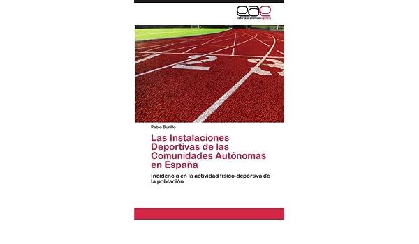 Las Instalaciones Deportivas de Las Comunidades Autonomas En Espana: Amazon.es: Burillo, Pablo: Libros