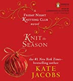 Knit the Season: A Friday Night Knitting Club Novel (Friday Night Knitting Club Novels) By Kate Jacobs(A) [Audiobook]