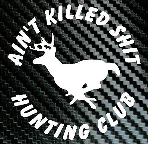 Ain/'t Killed Sh*t Hunting Club with deer Sticker Vinyl Decal Car Truck Window