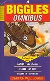 Biggles Omnibus: ''Biggles Learns to Fly'', ''Biggles Flies East'', ''Biggles in the Orient'' (Children's omnibuses)