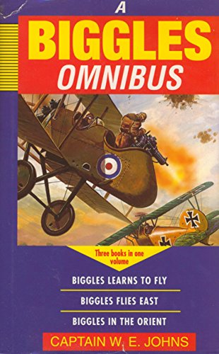 Biggles Omnibus: ''Biggles Learns to Fly'', ''Biggles Flies East'', ''Biggles in the Orient'' (Children's omnibuses) by Leopard Books