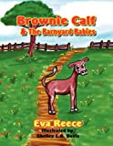 Brownie Calf and the Barnyard Babies, Eva Reece, 0983664188