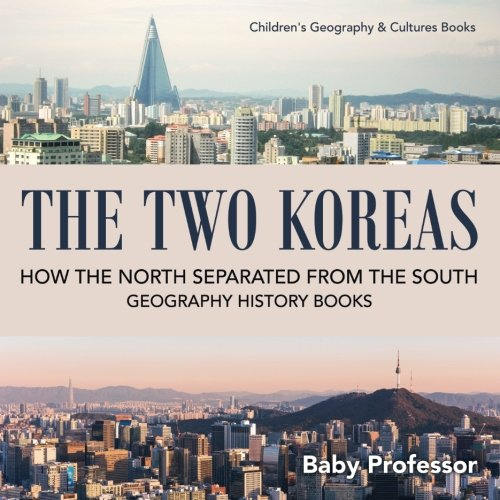 The Two Koreas : How the North Separated from the South - Geography History Books | Children's Geography & Culture Books