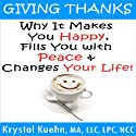 Giving Thanks: Why It Makes You Happy, Fills You With Peace and Changes Your Life! Audiobook by Krystal Kuehn Narrated by Doug Hannah