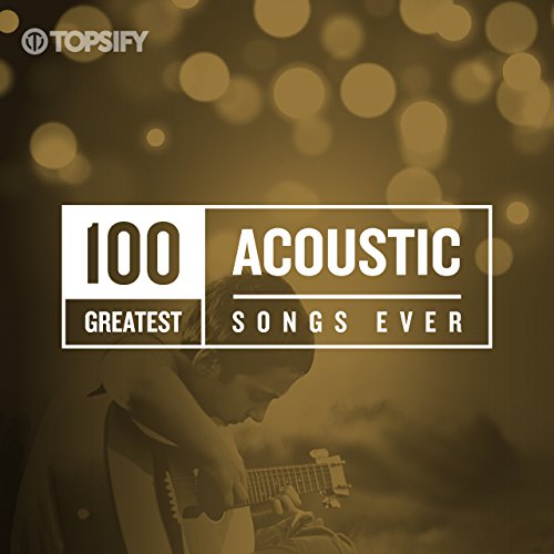 Greatest Acoustic Songs Ever by Topsify
