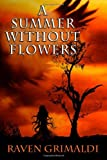 A Summer Without Flowers, Raven Grimaldi, 1494460521