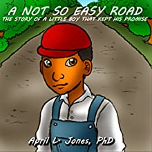 A Not So Easy Road: The Story of a Little Boy Who Kept His Promise Audiobook by April Jones, PhD Narrated by Phoenix T. Clark