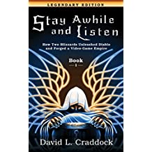Stay Awhile and Listen: Book I Legendary Edition: How Two Blizzards Unleashed Diablo and Forged a Video-Game Empire