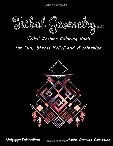 Tribal Geometry vol 1: Tribal Designs Coloring Book for Fun, Stress Relief and Meditation