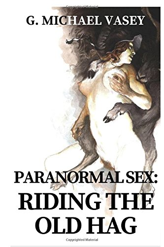 Paranormal Sex: Riding the Old Hag: True Paranormal Stories
