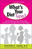 What's Your Diet Type?: Use the Power of Your Personality to Discover Your Best Way to Lose Weight by Heather K. Jones (2009-05-19)