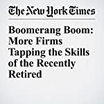 Boomerang Boom: More Firms Tapping the Skills of the Recently Retired | Christopher Farrell