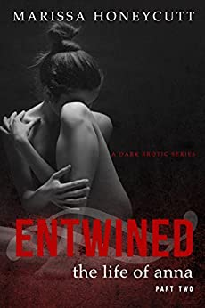 The Life of Anna, Part 2: Entwined by [Honeycutt, Marissa]