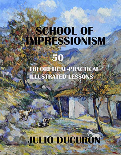 Art Oil Painting Impressionist Landscape - SCHOOL OF IMPRESSIONISM: 50 Theoretical-Practical Illustrated Lessons