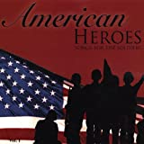 American Heroes Songs for the Soldiers by American Heroes Songs for the Soldiers