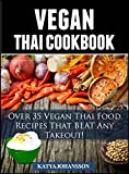 Vegan Thai: Over 35 Vegan Thai Food Recipes That BEAT Any Takeout! (Vegan Thai Cookbook)