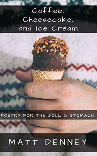 Coffee, Cheesecake, and Ice Cream: Poetry for the Soul & Stomach