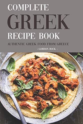 Complete Greek Recipe Book: Authentic Greek Food from Greece by Gordon Rock