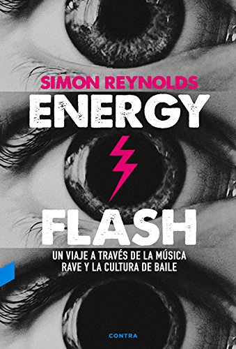 Energy Flash: Un viaje a través de la música Rave y la cultura de baile (Spanish Edition)