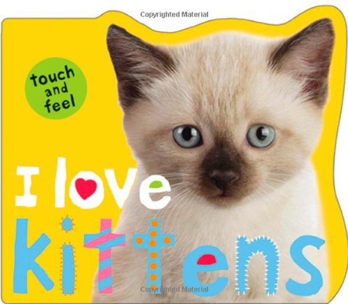 I Love Kittens (Touch and Feel)