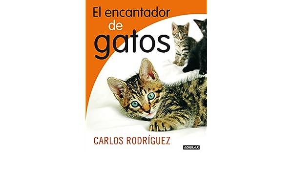 Amazon.com: El encantador de gatos (Spanish Edition) eBook: Carlos Rodríguez: Kindle Store