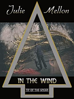 In the Wind (Tip of the Spear Book 3) by [Mellon, Julie]