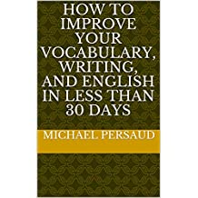 How to Improve Your Vocabulary, Writing, and English in Less Than 30 Days