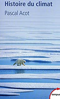 Histoire du climat : du big bang aux catastrophes climatiques, Acot, Pascal
