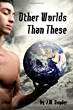Other Worlds Than These, J. M. Snyder, 1441430695