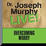 Overcoming Worry: Dr. Joseph Murphy LIVE! | Dr. Joseph Murphy