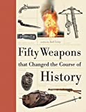 Fifty Weapons That Changed the Course of History, Joel Levy, 1770854266