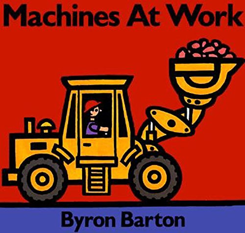 Machines at Work Hardcover – September 25, 1987 Byron Barton Greenwillow Books 0694001902 Concepts - General