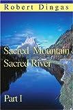 Sacred Mountain Sacred River, Robert Dingas, 0595289894