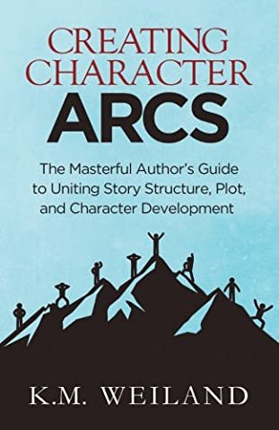 Creating Character Arcs: The Masterful Author's Guide to Uniting Story Structure (Helping Writers Become Authors) (Volume (From Reader To Writer)