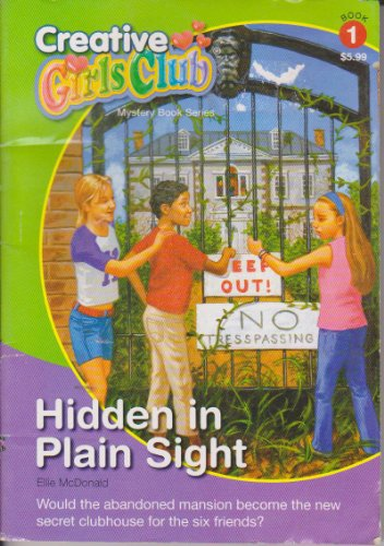 Hidden in Plain Sight (Creative Girls Club Mystery Book Series: Hidden in Plain Sight, Book 1 Creative Girls Club